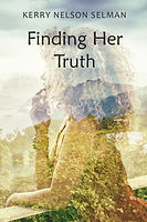 Finding Her Truth by Kerry Nelson Selman