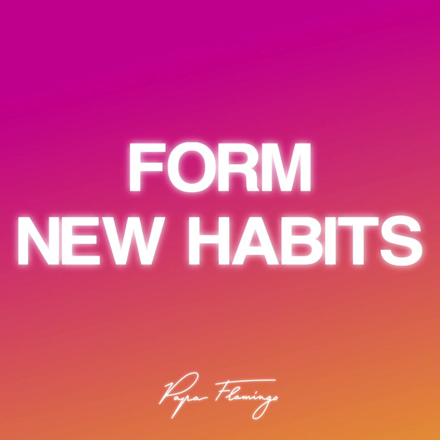 Form new habits