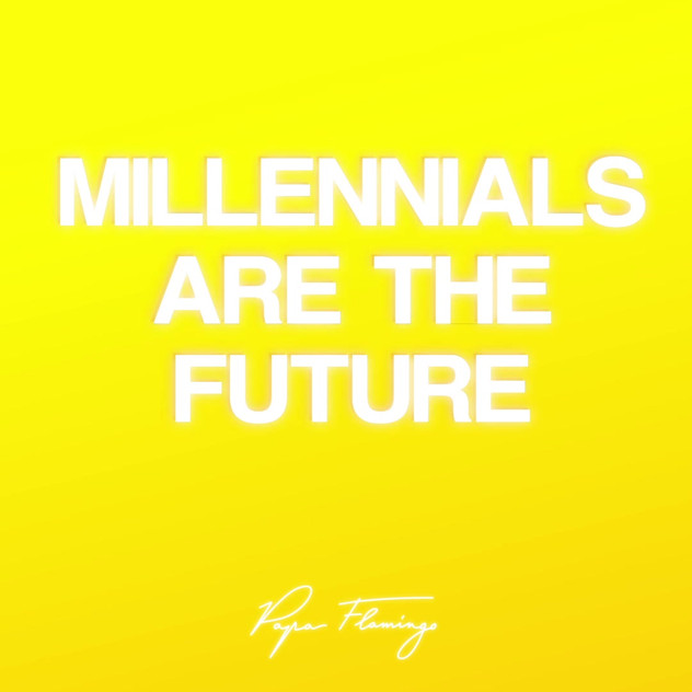 Millennials are the future