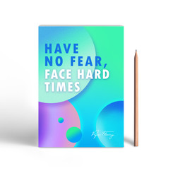 Have no fear, face hard times