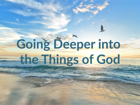 Going Deeper into the Things of God