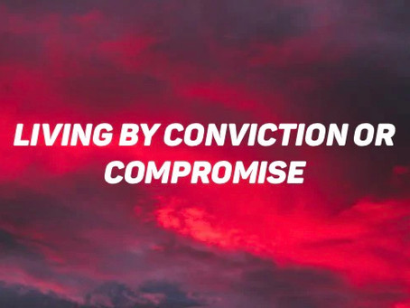 Living by Conviction or Compromise