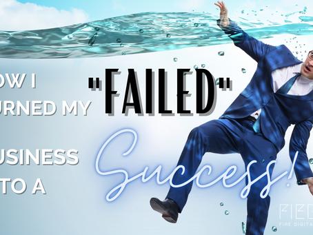 "How I Turned My ""FAILED"" Business Into a SUCCESS!"