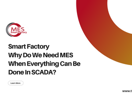 Smart Factory | Why Do We Need MES When Everything Can Be Done In SCADA?
