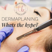 What's the Dermaplaning Hype all about?