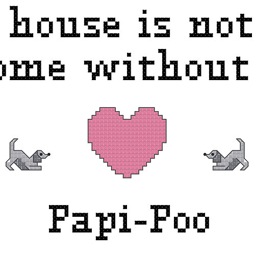 Papi-Poo , A House is Not a Home Without