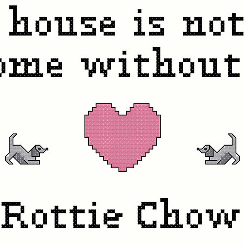 Rottie Chow, A House is Not a Home Without