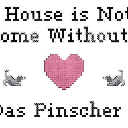 Das Pinscher, A House is Not a Home Without