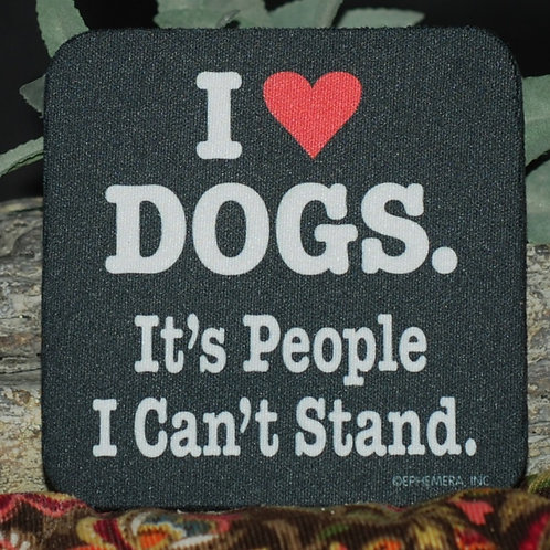 """I Love Dogs. It's People I Can't Stand"" Dog Themed Coaster"