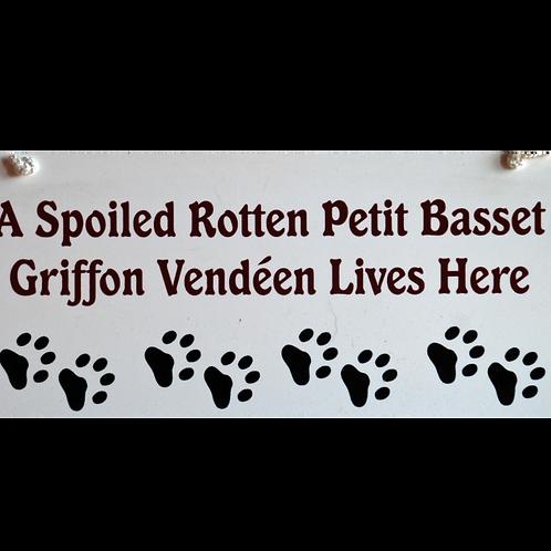 Petit Basset Griffon Vendeen, A Spoiled Rotten......Lives Here Sign