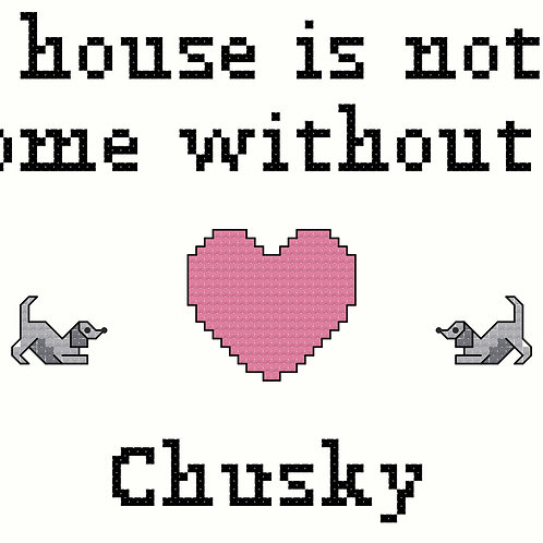 Chusky, A House is Not a Home Without