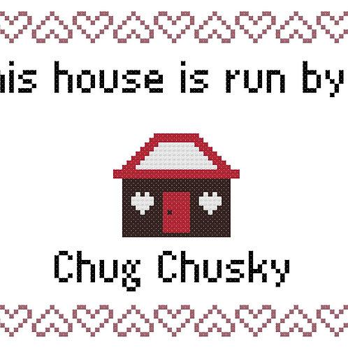 Chug Chusky, This house is run by