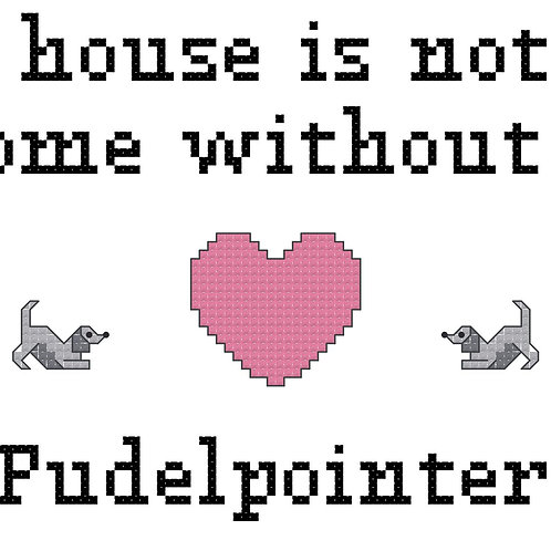 Pudelpointer, A House is Not a Home Without