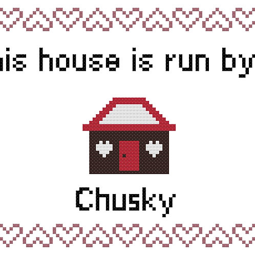 Chusky, This house is run by