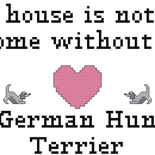 German Hun Terrier, A House is Not a Home Without