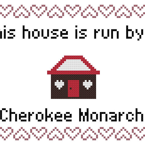 Cherokee Monarch , This house is run by
