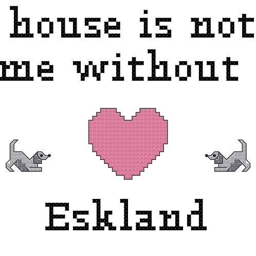 Eskland, A House is Not a Home Without