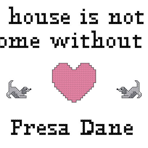 Presa Dane, A House is Not a Home Without