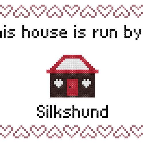Silkshund, This house is run by