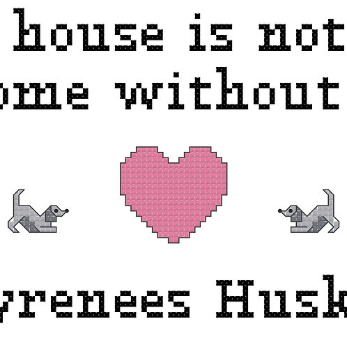 Pyrenees Husky, A House is Not a Home Without