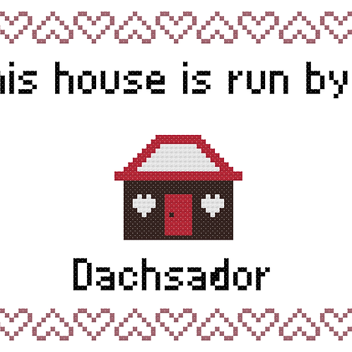 Dachsador, This house is run by