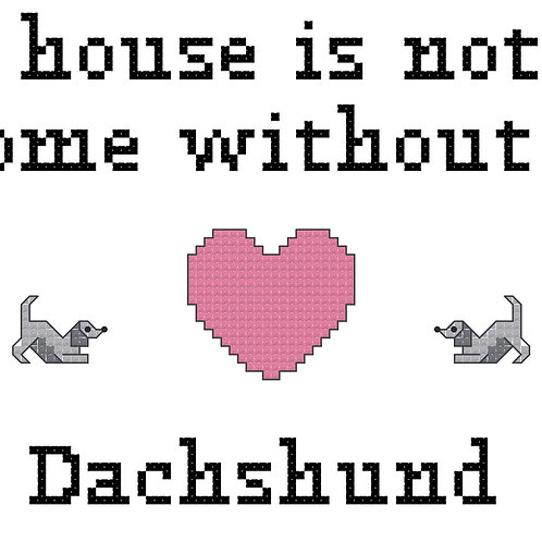 Dachshund, A House is Not a Home Without