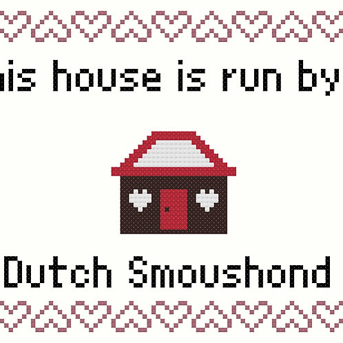 Dutch Smoushound, This house is run by