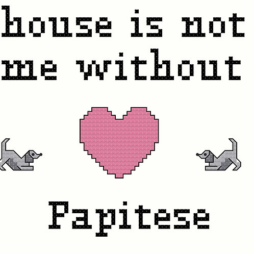 Papitese, A House is Not a Home Without