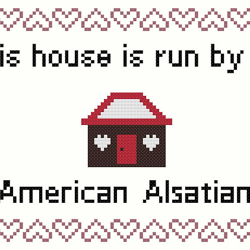 American Alsatian, This house is run by