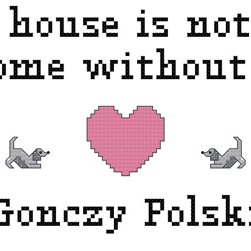 Gonczy Polski, A House is Not a Home Without