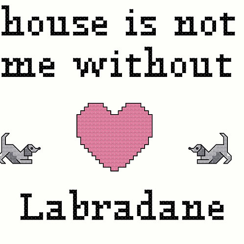 Labradane, A House is Not a Home Without