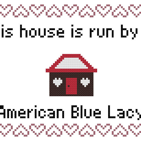 American Blue Lacy, This house is run by