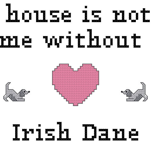 Irish Dane, A House is Not a Home Without
