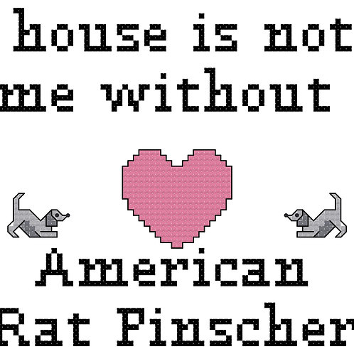 American Rat Pinscher, A House is Not a Home Without
