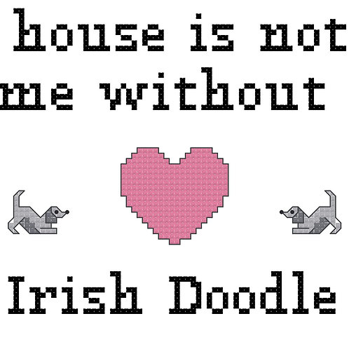 Irish Doodle, A House is Not a Home Without