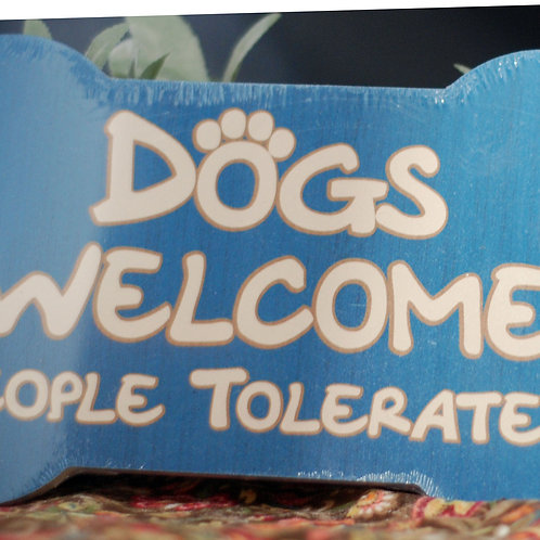 Dog's Welcome, People Tolerated Wood Sign