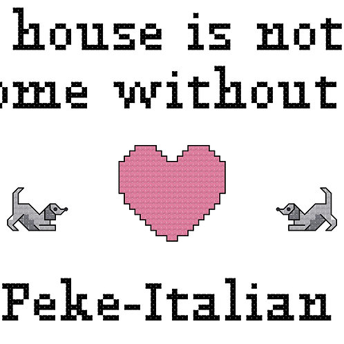 Peke-Italian, A House is Not a Home Without