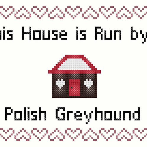 Polish Greyhound, This house is run by