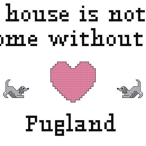 Pugland, A House is Not a Home Without