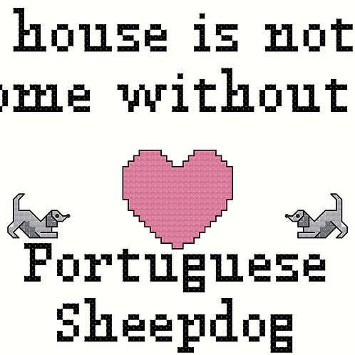 Portuguese Sheepdog, A House is Not a Home Without