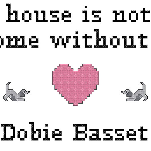 Dobie Basset, A House is Not a Home Without
