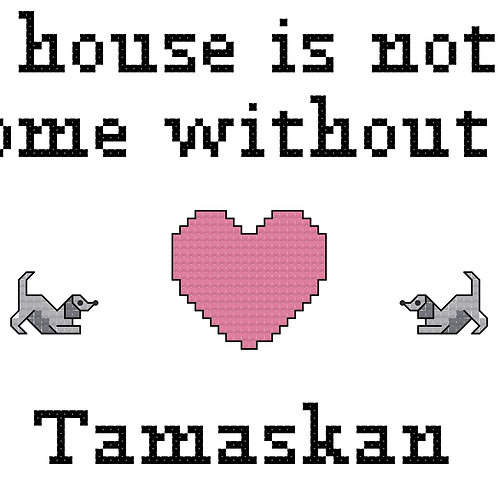 Tamaskan, A House is Not a Home Without