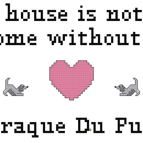 Braque Du Puy,  A House is Not a Home Without