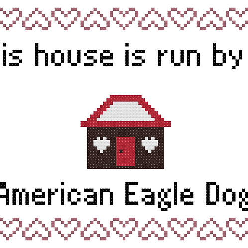 American Eagle Dog, This house is run by
