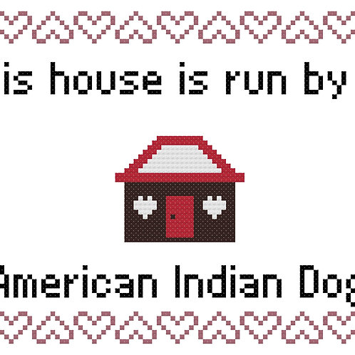 American Indian Dog, This house is run by