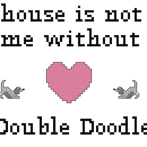 Double Doodle, A House is Not a Home Without