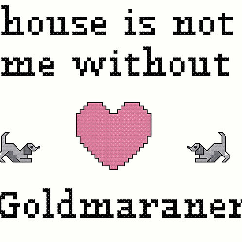 Goldmaraner, A House is Not a Home Without