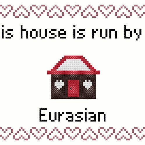 Eurasian, This house is run by