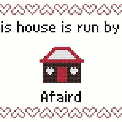 Afaird, This house is run by