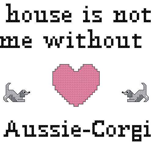 Aussie-Corgi, A House is Not a Home Without